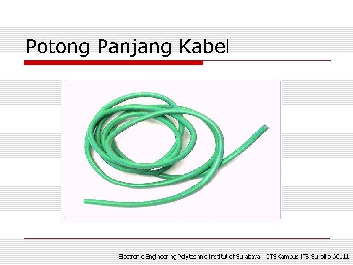 Potong Panjang Kabel Electronic Engineering Polytechnic Institut of Surabaya – ITS Kampus ITS Sukolilo
