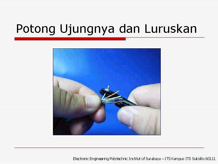 Potong Ujungnya dan Luruskan Electronic Engineering Polytechnic Institut of Surabaya – ITS Kampus ITS
