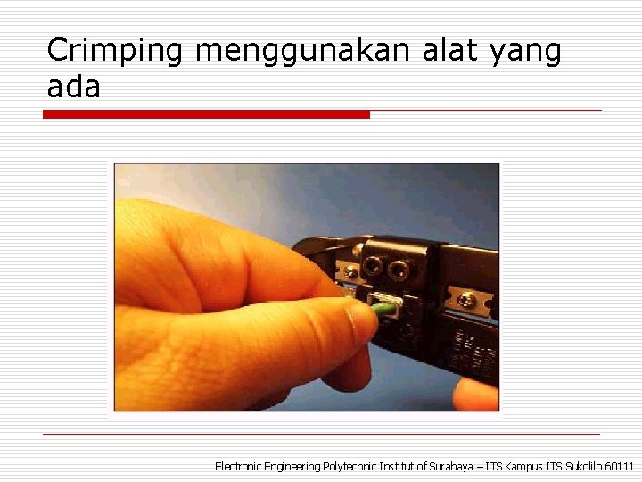 Crimping menggunakan alat yang ada Electronic Engineering Polytechnic Institut of Surabaya – ITS Kampus
