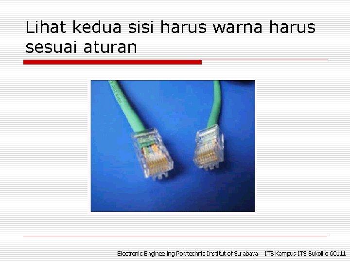 Lihat kedua sisi harus warna harus sesuai aturan Electronic Engineering Polytechnic Institut of Surabaya