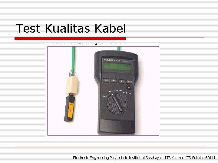 Test Kualitas Kabel Electronic Engineering Polytechnic Institut of Surabaya – ITS Kampus ITS Sukolilo