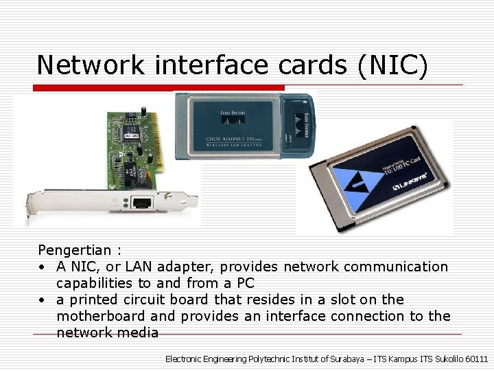 Network interface cards (NIC) Pengertian : • A NIC, or LAN adapter, provides network