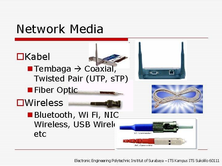 Network Media o. Kabel n Tembaga Coaxial, Twisted Pair (UTP, s. TP) n Fiber