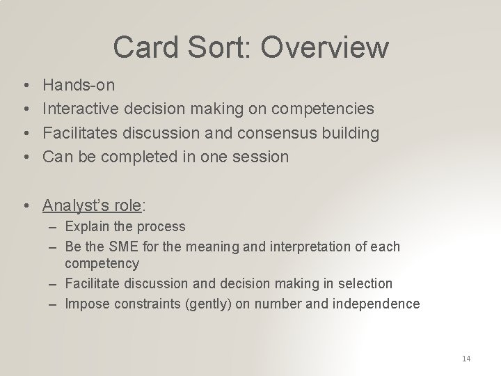 Card Sort: Overview • • Hands-on Interactive decision making on competencies Facilitates discussion and