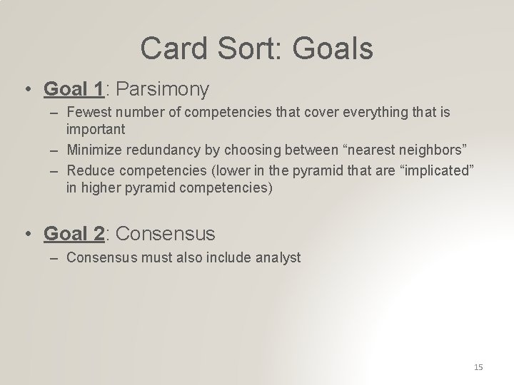 Card Sort: Goals • Goal 1: Parsimony – Fewest number of competencies that cover