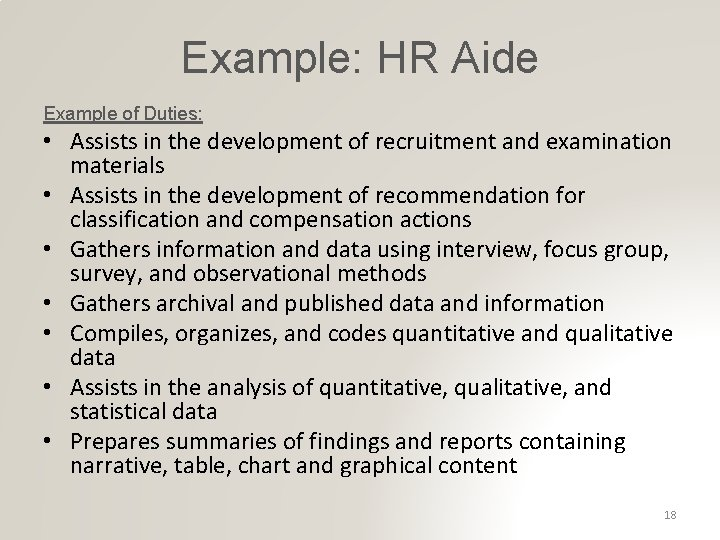 Example: HR Aide Example of Duties: • Assists in the development of recruitment and