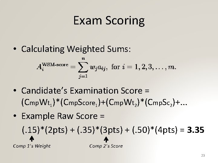 Exam Scoring • Calculating Weighted Sums: • Candidate's Examination Score = (Cmp. Wt 1)*(Cmp.