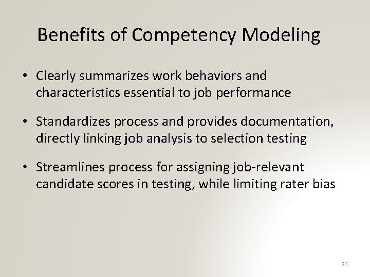 Benefits of Competency Modeling • Clearly summarizes work behaviors and characteristics essential to job