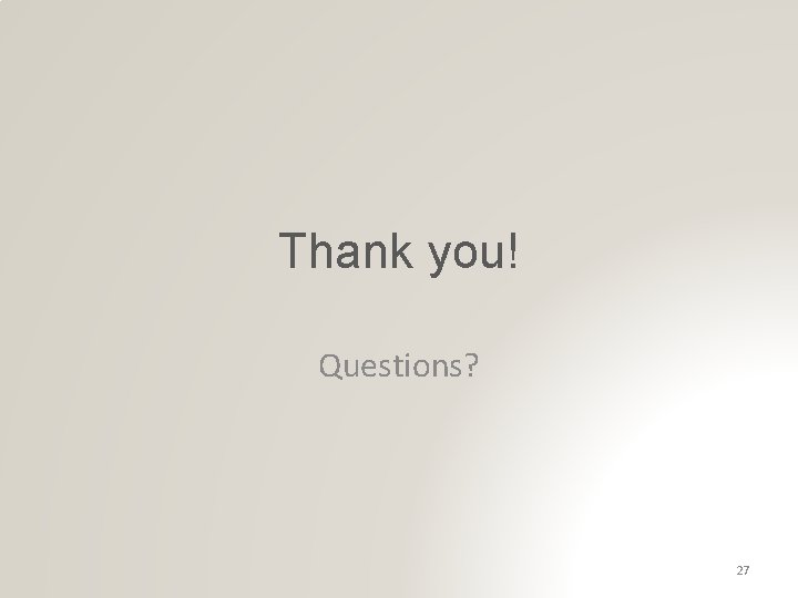 Thank you! Questions? 27