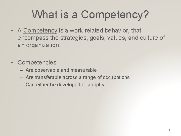 What is a Competency? • A Competency is a work-related behavior, that encompass the