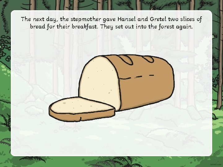 The next day, the stepmother gave Hansel and Gretel two slices of bread for