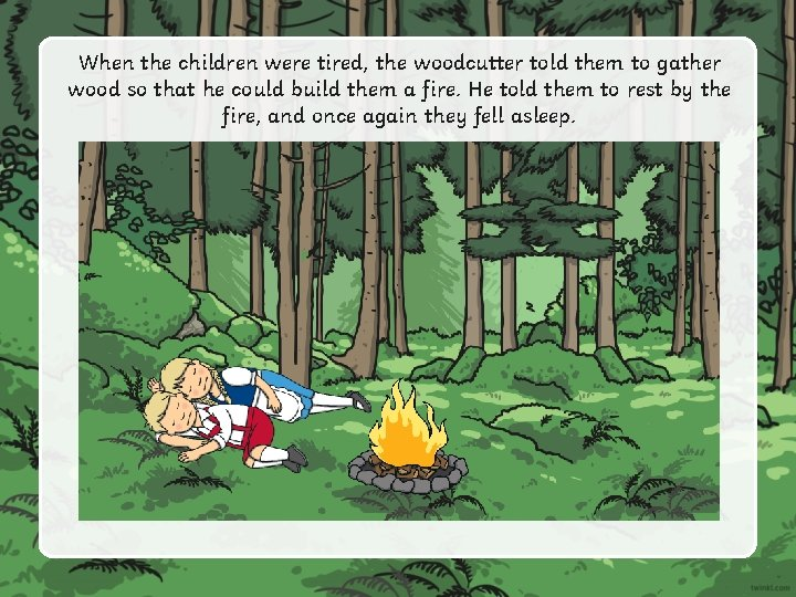 When the children were tired, the woodcutter told them to gather wood so that