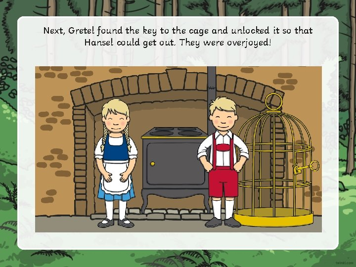 Next, Gretel found the key to the cage and unlocked it so that Hansel