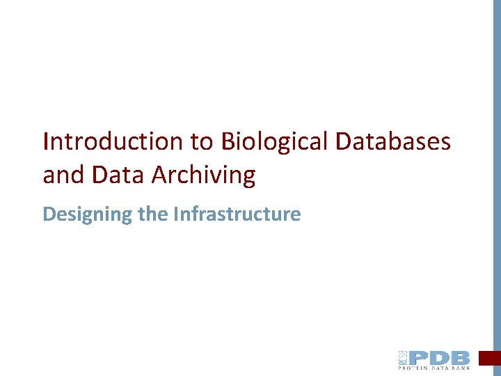 Introduction to Biological Databases and Data Archiving Designing the Infrastructure