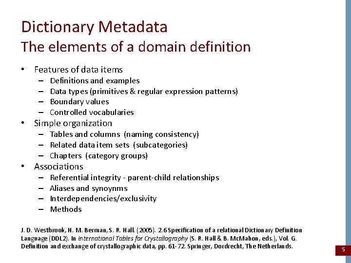 Dictionary Metadata The elements of a domain definition • Features of data items –