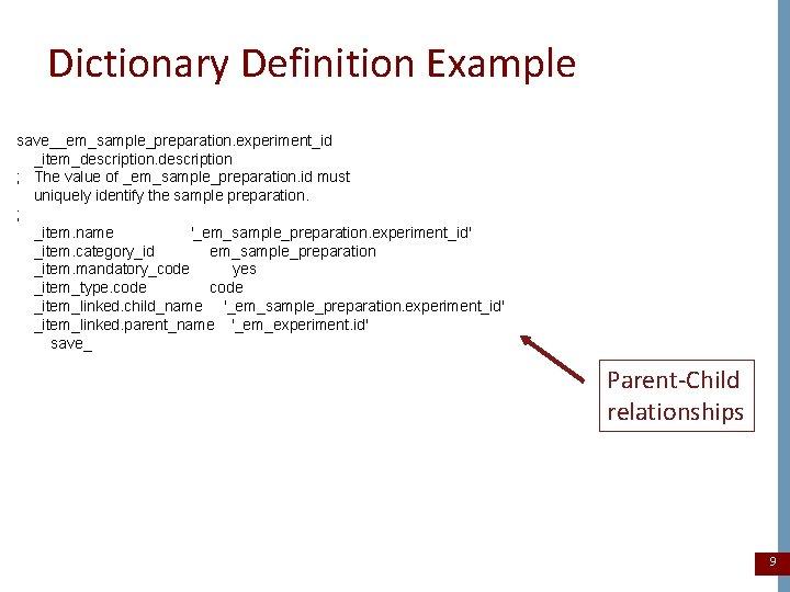 Dictionary Definition Example save__em_sample_preparation. experiment_id _item_description ; The value of _em_sample_preparation. id must uniquely