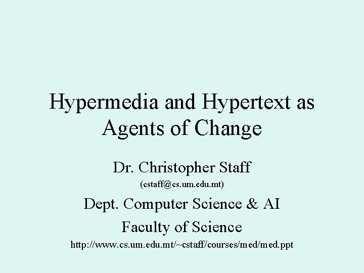 Hypermedia and Hypertext as Agents of Change Dr. Christopher Staff (cstaff@cs. um. edu. mt)