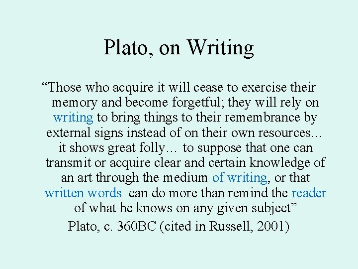 """Plato, on Writing """"Those who acquire it will cease to exercise their memory and"""