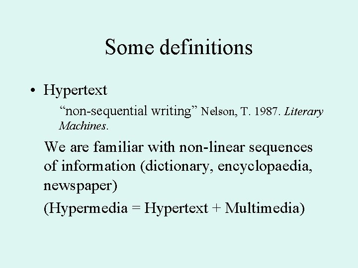 """Some definitions • Hypertext """"non-sequential writing"""" Nelson, T. 1987. Literary Machines. We are familiar"""