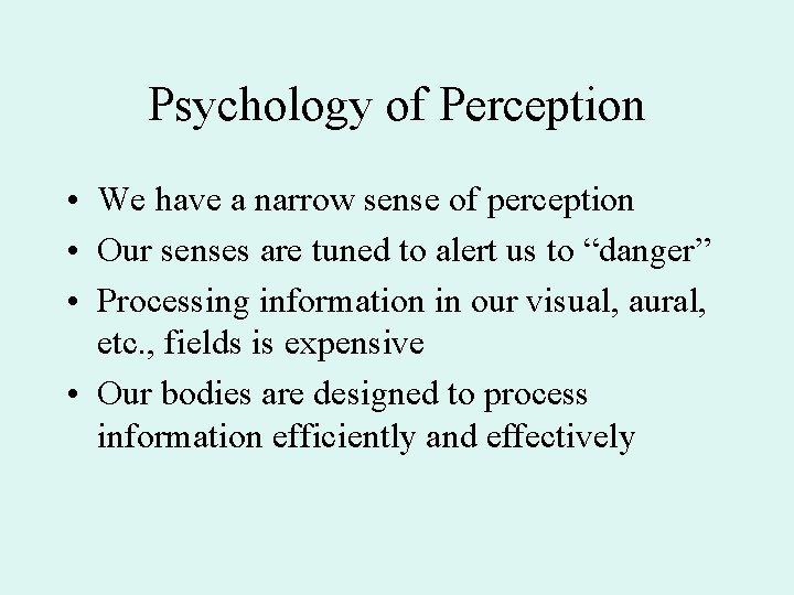 Psychology of Perception • We have a narrow sense of perception • Our senses