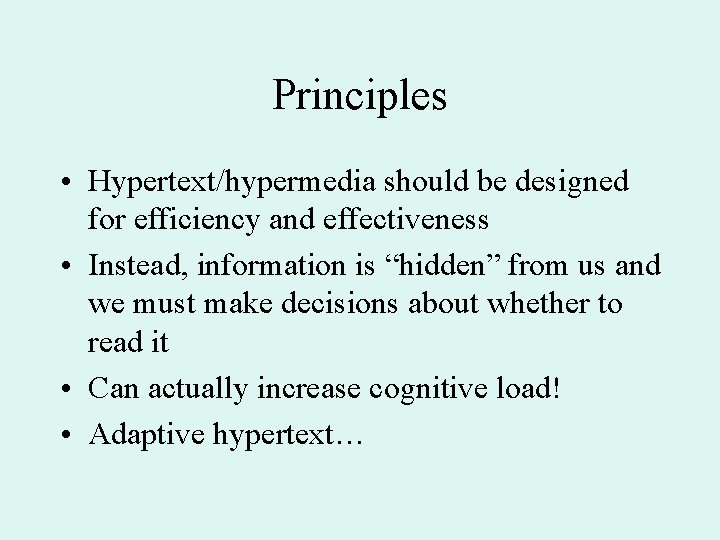 Principles • Hypertext/hypermedia should be designed for efficiency and effectiveness • Instead, information is