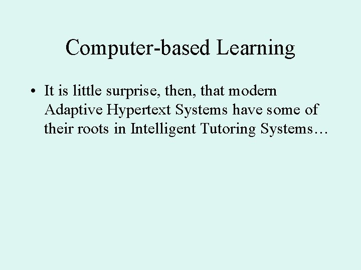 Computer-based Learning • It is little surprise, then, that modern Adaptive Hypertext Systems have