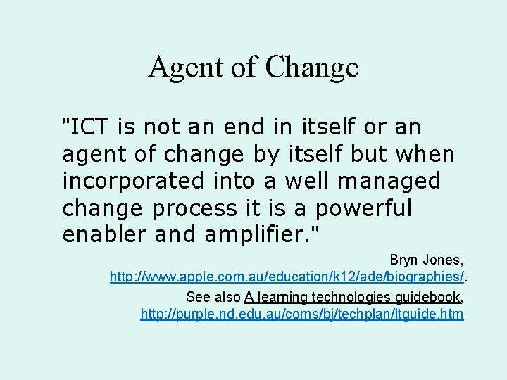 """Agent of Change """"ICT is not an end in itself or an agent of"""
