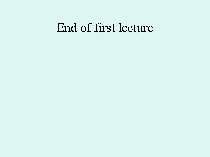 End of first lecture