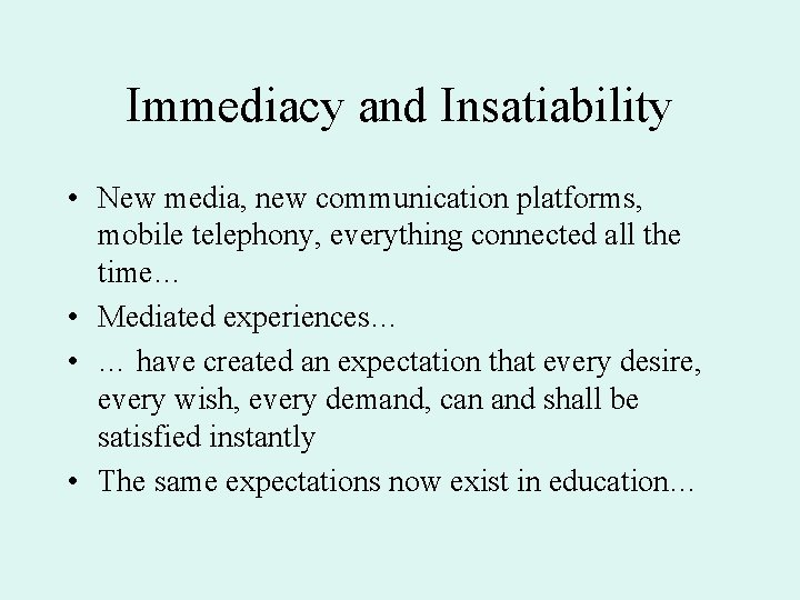 Immediacy and Insatiability • New media, new communication platforms, mobile telephony, everything connected all