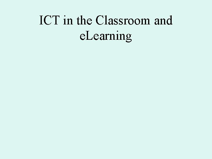 ICT in the Classroom and e. Learning