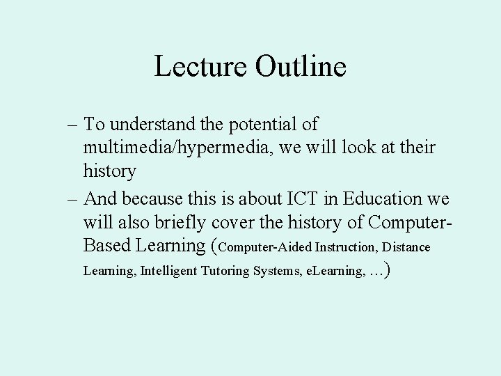 Lecture Outline – To understand the potential of multimedia/hypermedia, we will look at their