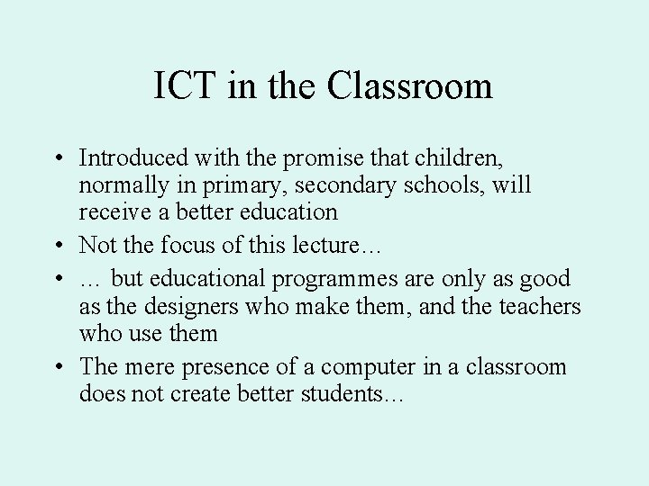 ICT in the Classroom • Introduced with the promise that children, normally in primary,
