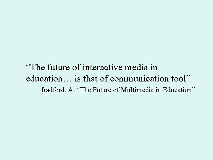 """""""The future of interactive media in education… is that of communication tool"""" Radford, A."""