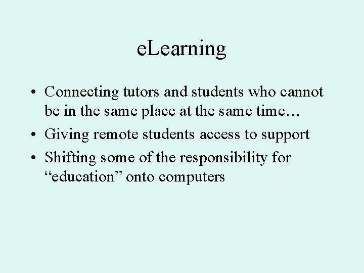 e. Learning • Connecting tutors and students who cannot be in the same place