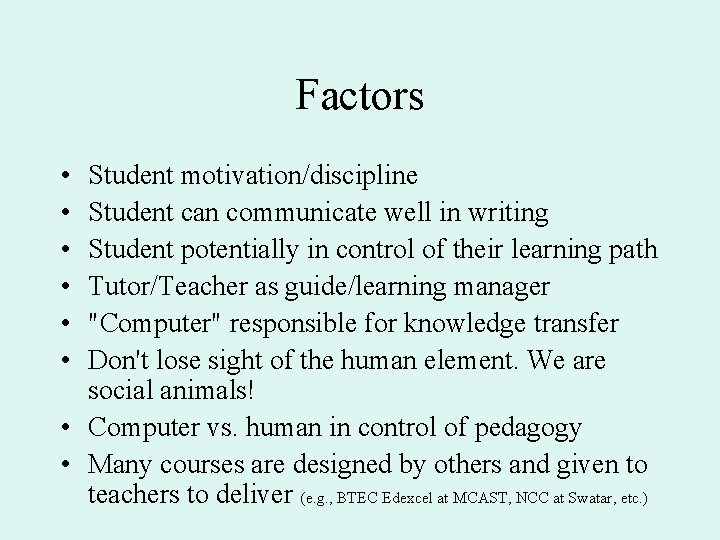 Factors • • • Student motivation/discipline Student can communicate well in writing Student potentially