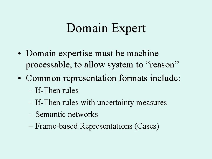 """Domain Expert • Domain expertise must be machine processable, to allow system to """"reason"""""""