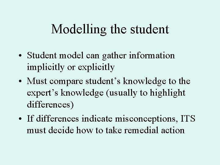 Modelling the student • Student model can gather information implicitly or explicitly • Must