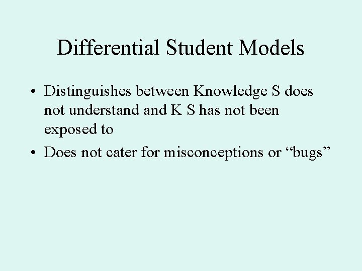Differential Student Models • Distinguishes between Knowledge S does not understand K S has