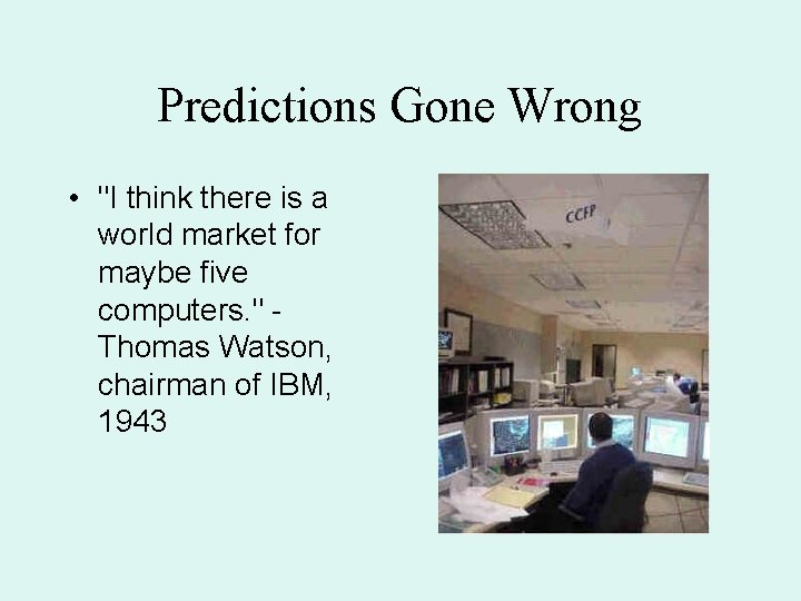 """Predictions Gone Wrong • """"I think there is a world market for maybe five"""
