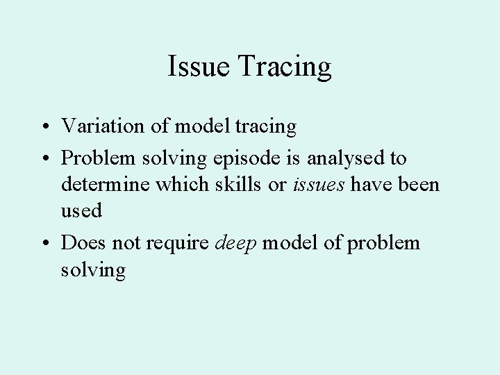 Issue Tracing • Variation of model tracing • Problem solving episode is analysed to