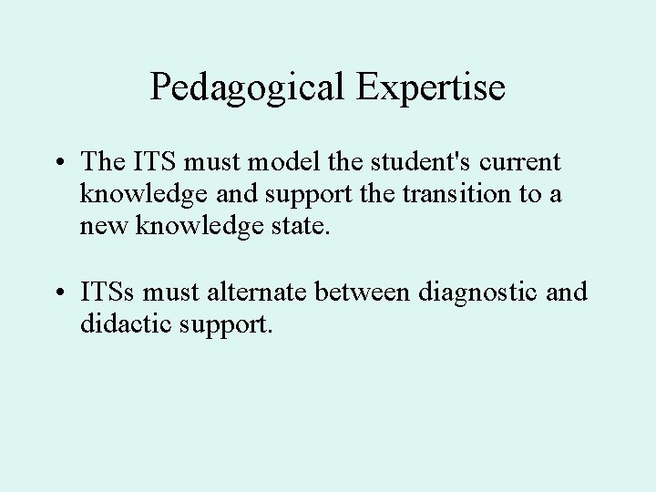 Pedagogical Expertise • The ITS must model the student's current knowledge and support the