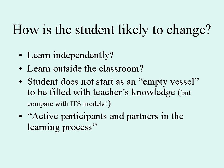 How is the student likely to change? • Learn independently? • Learn outside the