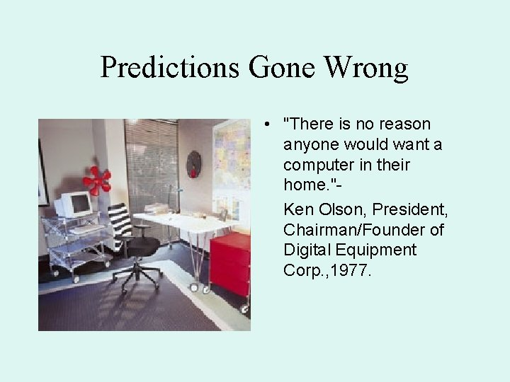 """Predictions Gone Wrong • """"There is no reason anyone would want a computer in"""