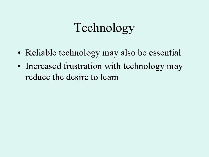 Technology • Reliable technology may also be essential • Increased frustration with technology may
