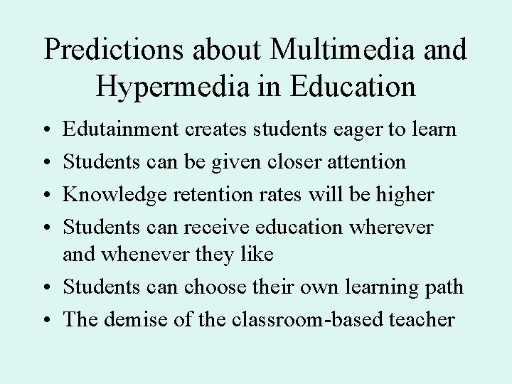 Predictions about Multimedia and Hypermedia in Education • • Edutainment creates students eager to