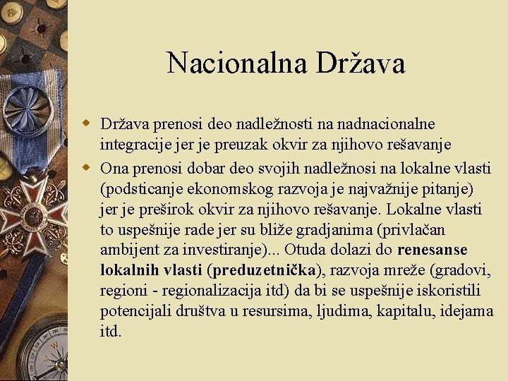 Nacionalna Država w Država prenosi deo nadležnosti na nadnacionalne integracije jer je preuzak okvir