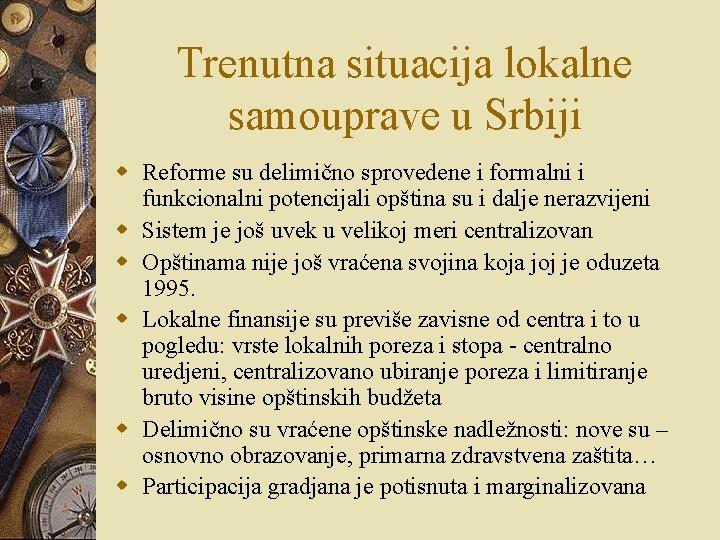 Trenutna situacija lokalne samouprave u Srbiji w Reforme su delimično sprovedene i formalni i