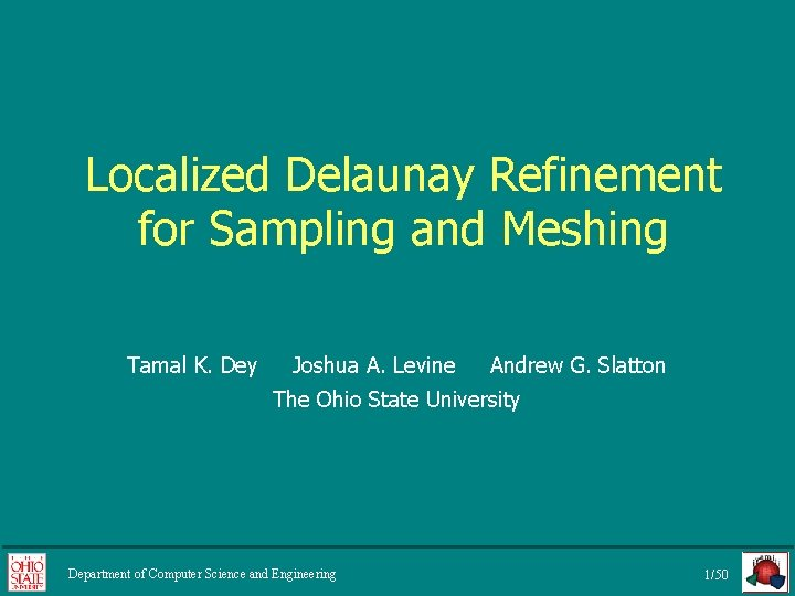 Localized Delaunay Refinement for Sampling and Meshing Tamal K. Dey Joshua A. Levine Andrew