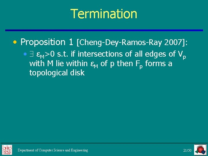 Termination • Proposition 1 [Cheng-Dey-Ramos-Ray 2007]: • εM>0 s. t. if intersections of all