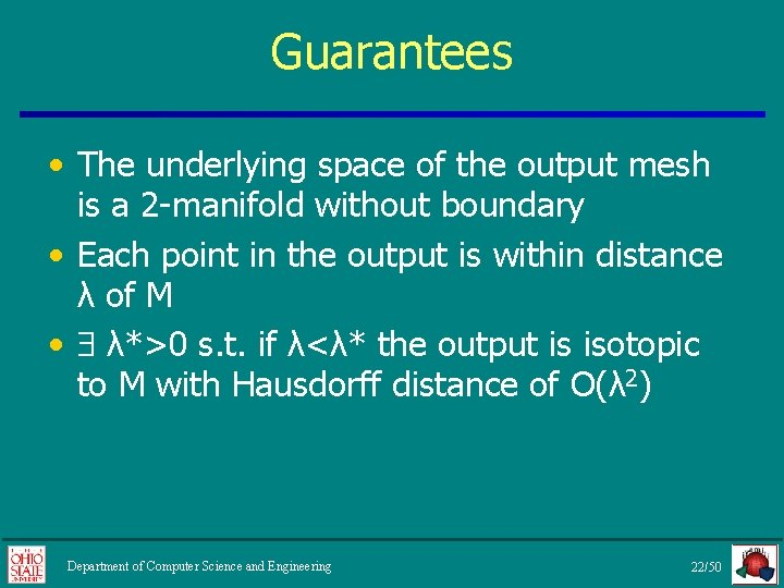 Guarantees • The underlying space of the output mesh is a 2 -manifold without